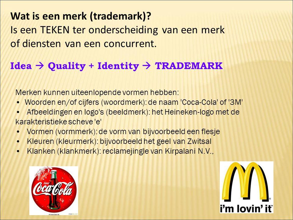 Wat is een merk (trademark)? Is een TEKEN ter onderscheiding van een merk of diensten van een concurrent. Idea  Quality + Identity  TRADEMARK Merken