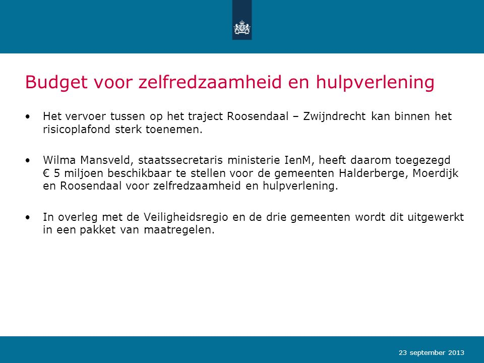 Budget voor zelfredzaamheid en hulpverlening Het vervoer tussen op het traject Roosendaal – Zwijndrecht kan binnen het risicoplafond sterk toenemen. W
