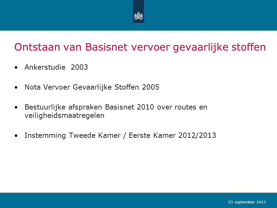 Ontstaan van Basisnet vervoer gevaarlijke stoffen Ankerstudie 2003 Nota Vervoer Gevaarlijke Stoffen 2005 Bestuurlijke afspraken Basisnet 2010 over rou