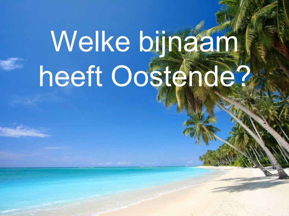 Welke bijnaam heeft Oostende?
