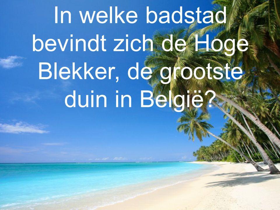In welke badstad bevindt zich de Hoge Blekker, de grootste duin in België?