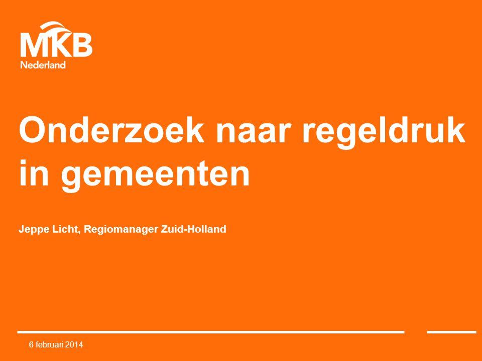 Onderzoek naar regeldruk in gemeenten Jeppe Licht, Regiomanager Zuid-Holland 6 februari 2014