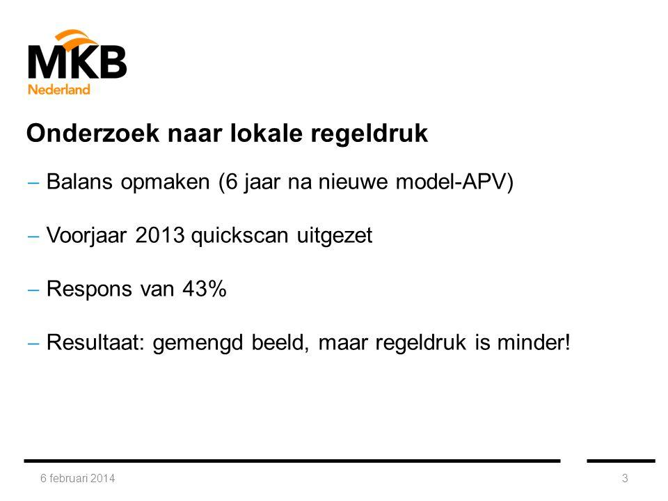 6 februari 20143  Balans opmaken (6 jaar na nieuwe model-APV)  Voorjaar 2013 quickscan uitgezet  Respons van 43%  Resultaat: gemengd beeld, maar regeldruk is minder.