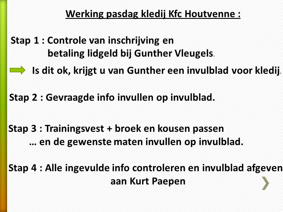 Werking pasdag kledij Kfc Houtvenne : Stap 1 : Controle van inschrijving en betaling lidgeld bij Gunther Vleugels. Is dit ok, krijgt u van Gunther een