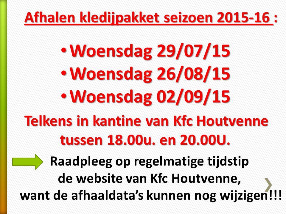 Afhalen kledijpakket seizoen 2015-16 : Woensdag 29/07/15 Woensdag 29/07/15 Woensdag 26/08/15 Woensdag 26/08/15 Woensdag 02/09/15 Woensdag 02/09/15 Tel