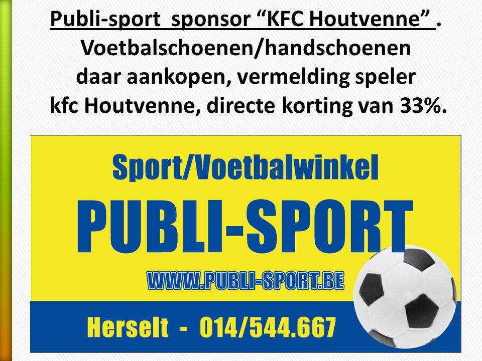 """Publi-sport sponsor """"KFC Houtvenne"""". Voetbalschoenen/handschoenen daar aankopen, vermelding speler kfc Houtvenne, directe korting van 33%."""