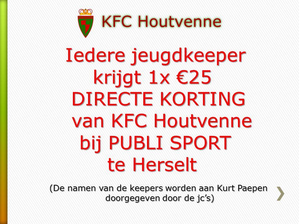 Iedere jeugdkeeper krijgt 1x €25 DIRECTE KORTING van KFC Houtvenne bij PUBLI SPORT te Herselt (De namen van de keepers worden aan Kurt Paepen doorgege
