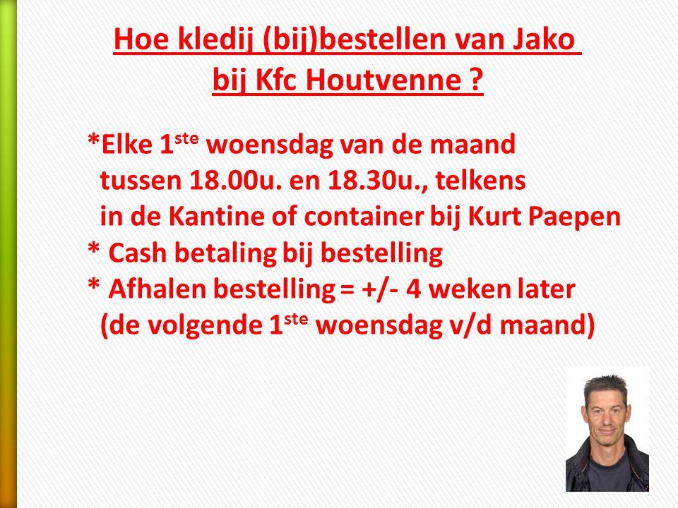 Hoe kledij (bij)bestellen van Jako bij Kfc Houtvenne ? *Elke 1 ste woensdag van de maand tussen 18.00u. en 18.30u., telkens in de Kantine of container
