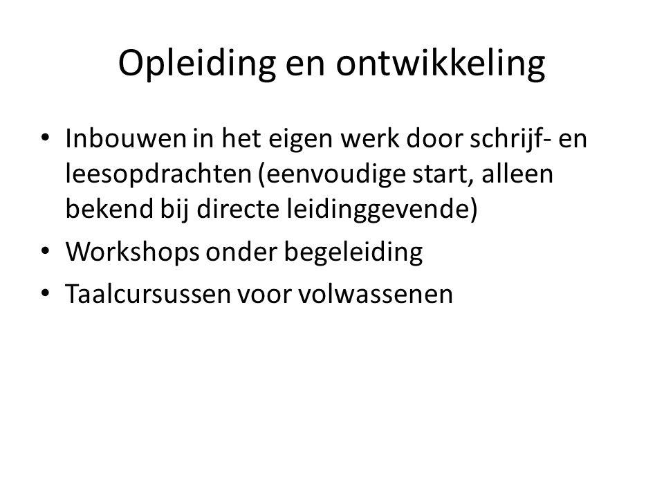 Opleiding en ontwikkeling Inbouwen in het eigen werk door schrijf- en leesopdrachten (eenvoudige start, alleen bekend bij directe leidinggevende) Workshops onder begeleiding Taalcursussen voor volwassenen