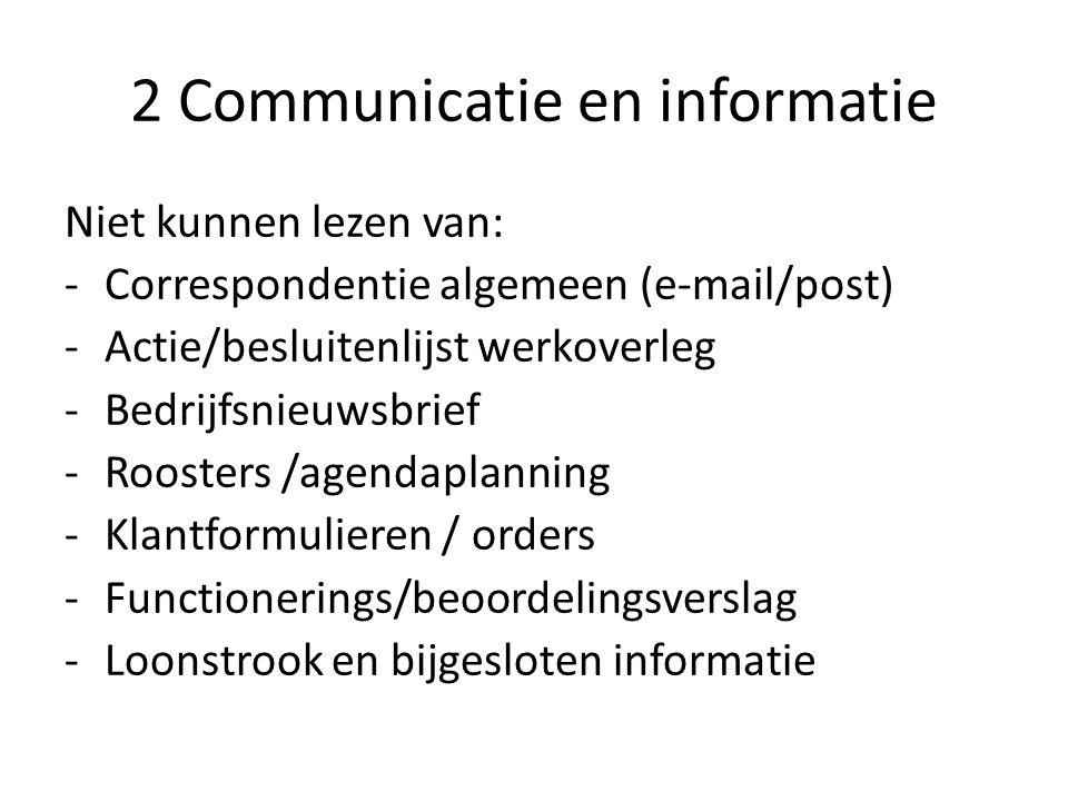 2 Communicatie en informatie Niet kunnen lezen van: -Correspondentie algemeen (e-mail/post) -Actie/besluitenlijst werkoverleg -Bedrijfsnieuwsbrief -Roosters /agendaplanning -Klantformulieren / orders -Functionerings/beoordelingsverslag -Loonstrook en bijgesloten informatie