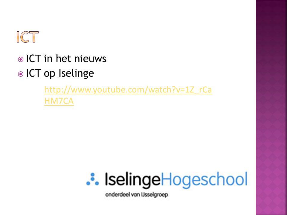  ICT in het nieuws  ICT op Iselinge http://www.youtube.com/watch?v=1Z_rCa HM7CA