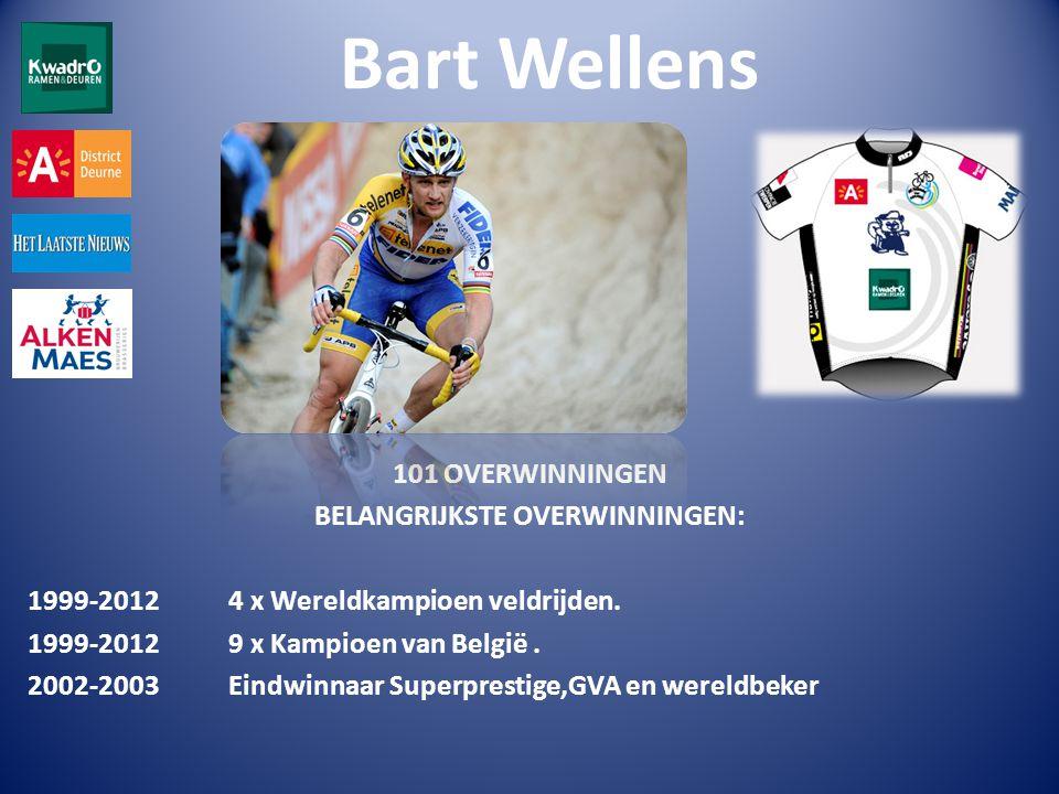 Bart Wellens 101 OVERWINNINGEN BELANGRIJKSTE OVERWINNINGEN: 1999-2012 4 x Wereldkampioen veldrijden.