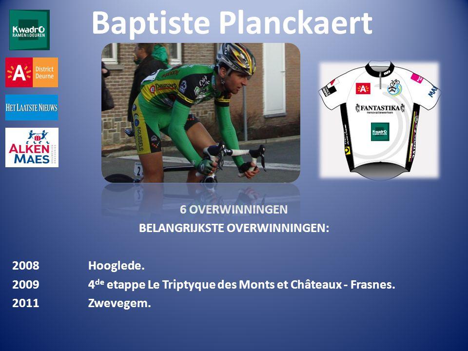 Baptiste Planckaert 6 OVERWINNINGEN BELANGRIJKSTE OVERWINNINGEN: 2008 Hooglede.