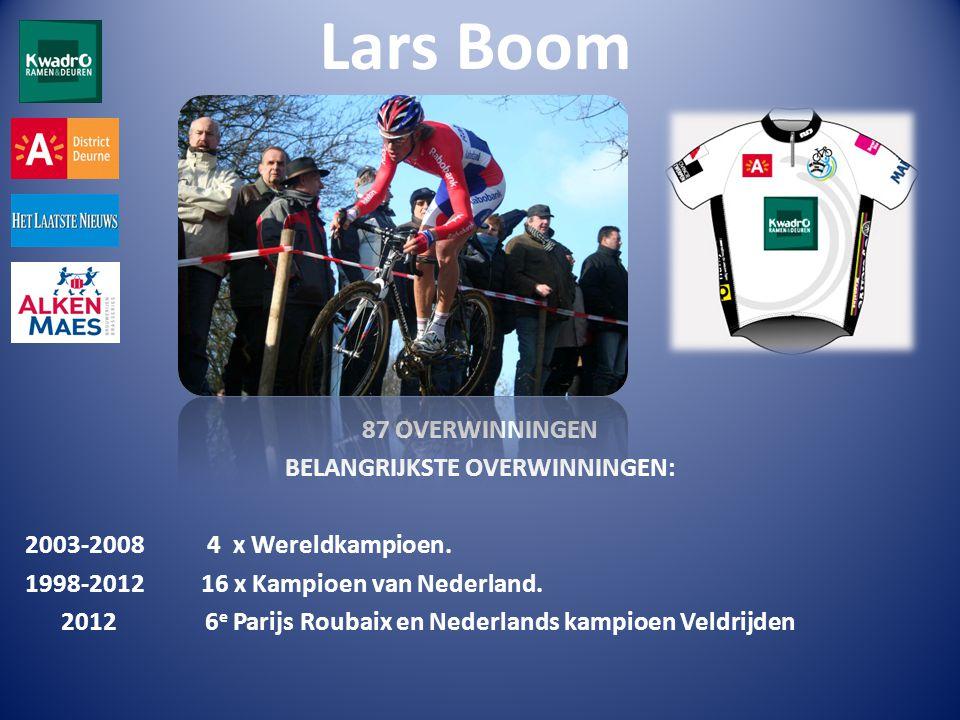 Lars Boom 87 OVERWINNINGEN BELANGRIJKSTE OVERWINNINGEN: 2003-2008 4 x Wereldkampioen.