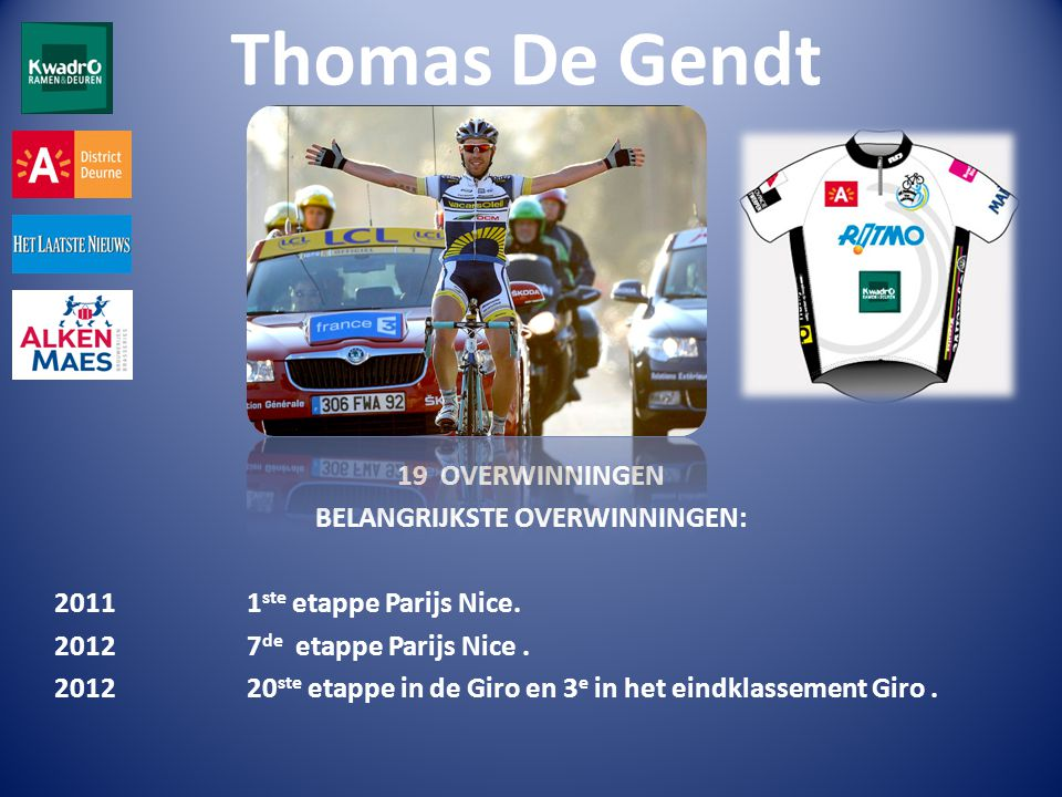 Thomas De Gendt 19 OVERWINNINGEN BELANGRIJKSTE OVERWINNINGEN: 2011 1 ste etappe Parijs Nice.