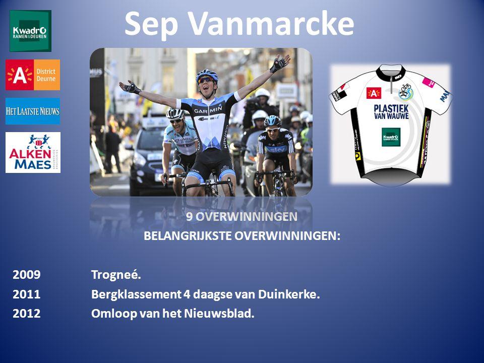 Sep Vanmarcke 9 OVERWINNINGEN BELANGRIJKSTE OVERWINNINGEN: 2009 Trogneé.