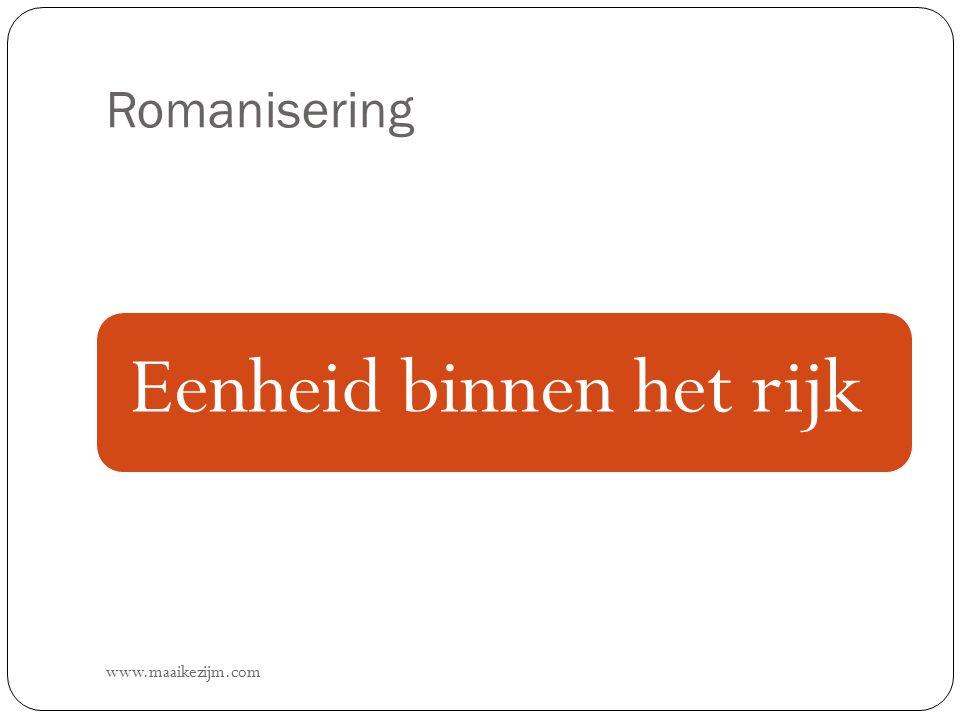 Romanisering www.maaikezijm.com Eenheid binnen het rijk
