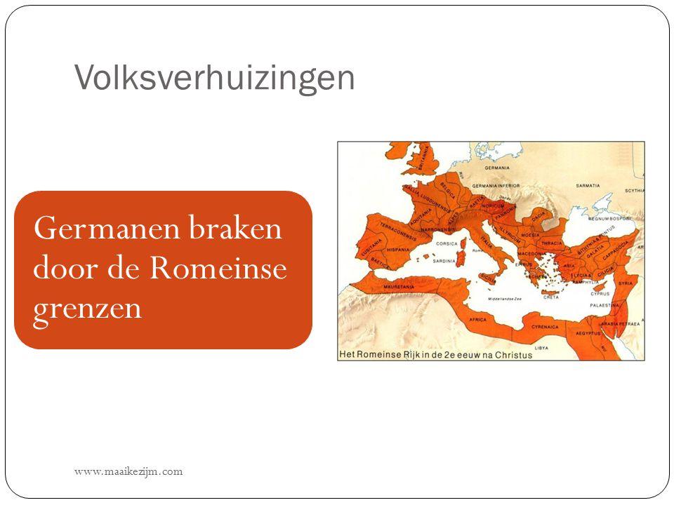 Volksverhuizingen www.maaikezijm.com Germanen braken door de Romeinse grenzen