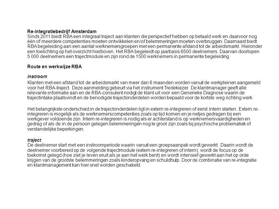 Re-integratiebedrijf Amsterdam Sinds 2011 biedt RBA een integraal traject aan klanten die perspectief hebben op betaald werk en daarvoor nog één of me