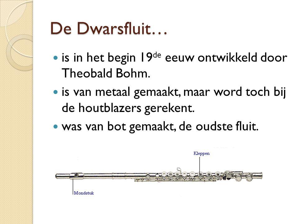 De Dwarsfluit… is in het begin 19 de eeuw ontwikkeld door Theobald Bohm. is van metaal gemaakt, maar word toch bij de houtblazers gerekent. was van bo