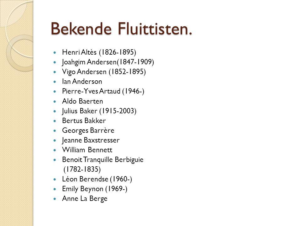 Bekende Fluittisten. Henri Altès (1826-1895) Joahgim Andersen(1847-1909) Vigo Andersen (1852-1895) Ian Anderson Pierre-Yves Artaud (1946-) Aldo Baerte