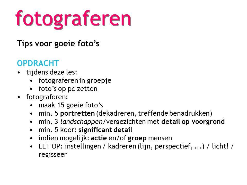 fotograferen Tips voor goeie foto's OPDRACHT tijdens deze les: fotograferen in groepje foto's op pc zetten fotograferen: maak 15 goeie foto's min. 5 p
