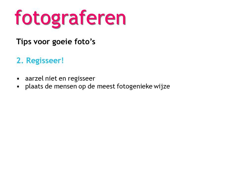 fotograferen Tips voor goeie foto's 2. Regisseer! aarzel niet en regisseer plaats de mensen op de meest fotogenieke wijze