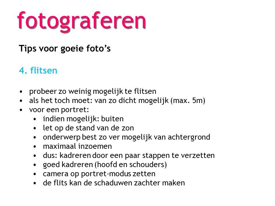 fotograferen Tips voor goeie foto's 4. flitsen probeer zo weinig mogelijk te flitsen als het toch moet: van zo dicht mogelijk (max. 5m) voor een portr