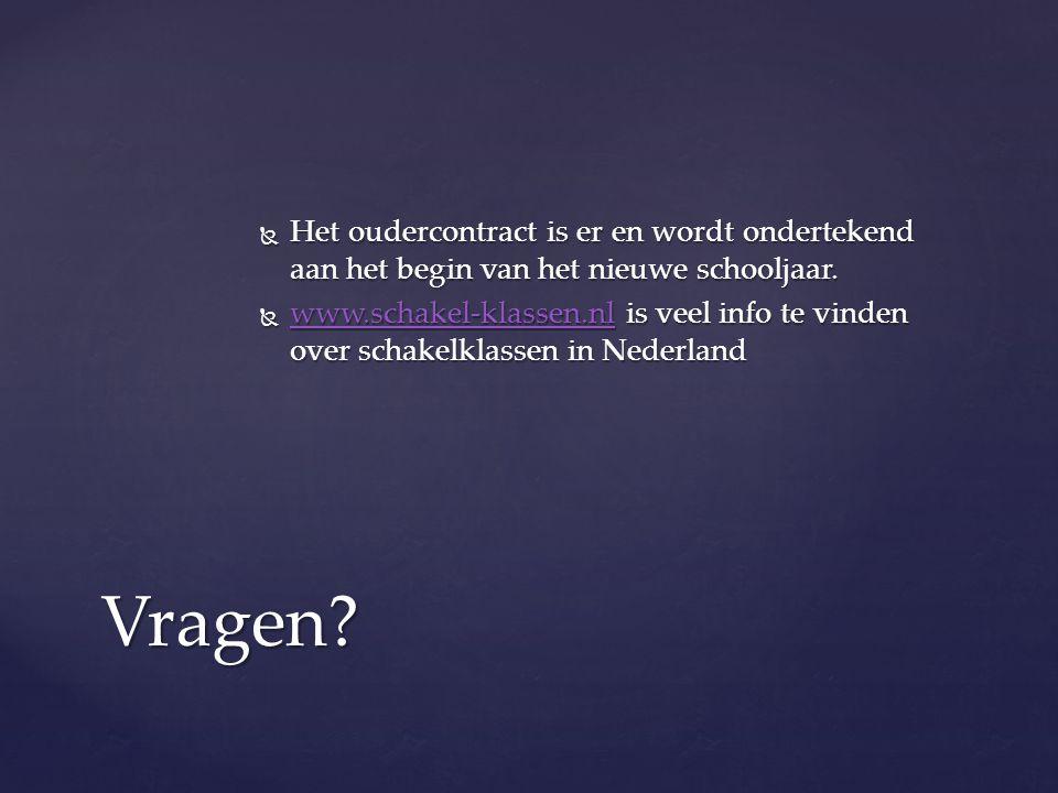  Het oudercontract is er en wordt ondertekend aan het begin van het nieuwe schooljaar.  www.schakel-klassen.nl is veel info te vinden over schakelkl