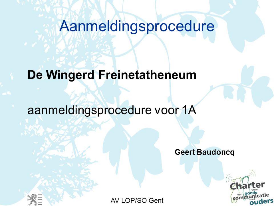 AV LOP/SO Gent Aanmeldingsprocedure De Wingerd Freinetatheneum aanmeldingsprocedure voor 1A Geert Baudoncq