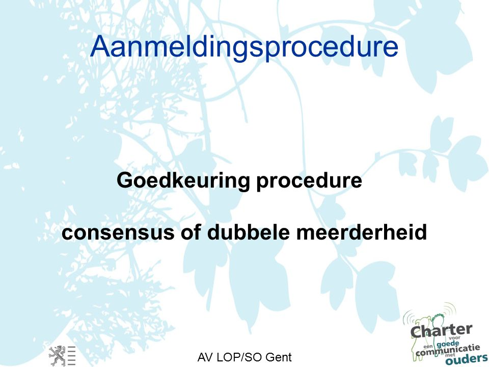 AV LOP/SO Gent Aanmeldingsprocedure Goedkeuring procedure consensus of dubbele meerderheid