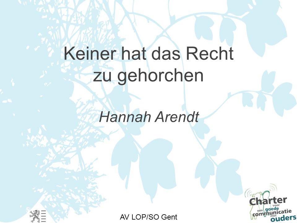 AV LOP/SO Gent Keiner hat das Recht zu gehorchen Hannah Arendt