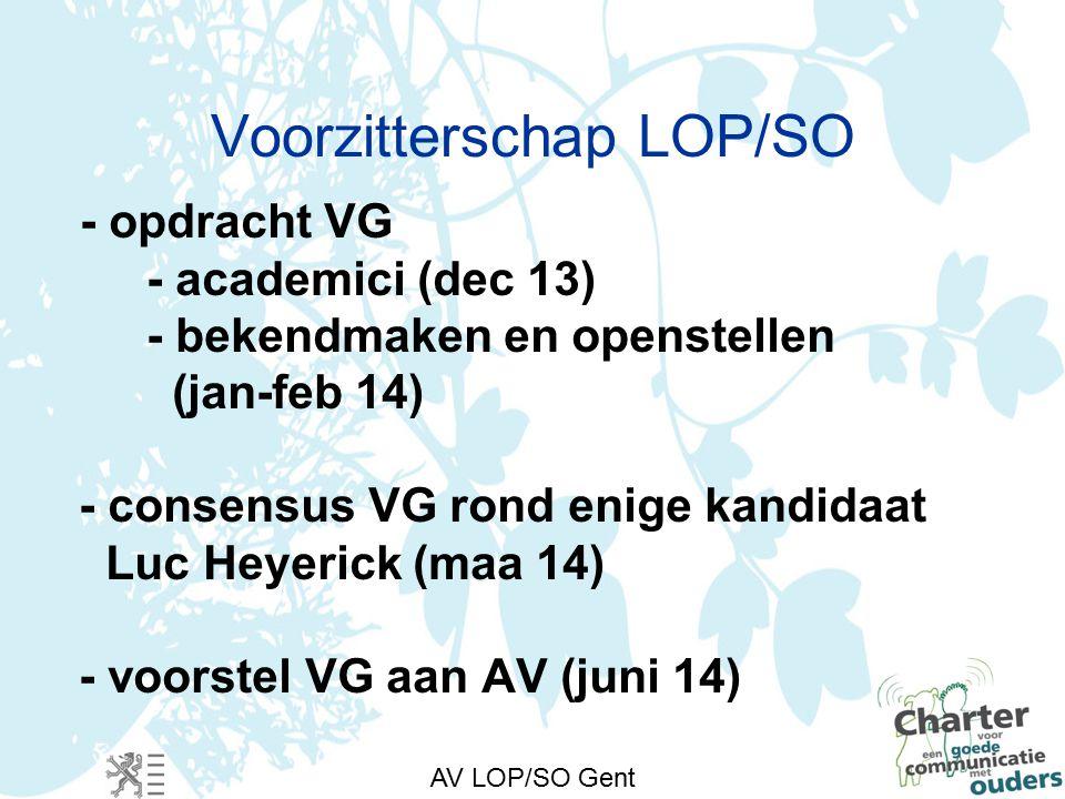 AV LOP/SO Gent Voorzitterschap LOP/SO - opdracht VG - academici (dec 13) - bekendmaken en openstellen (jan-feb 14) - consensus VG rond enige kandidaat Luc Heyerick (maa 14) - voorstel VG aan AV (juni 14)