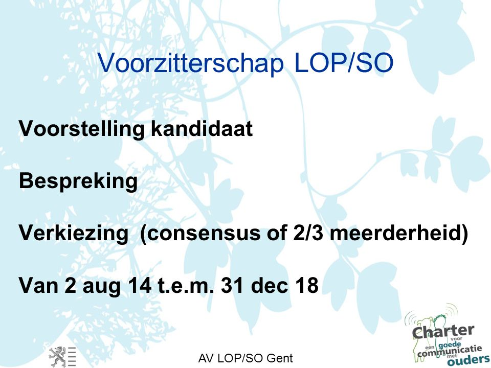 AV LOP/SO Gent Voorzitterschap LOP/SO Voorstelling kandidaat Bespreking Verkiezing (consensus of 2/3 meerderheid) Van 2 aug 14 t.e.m.