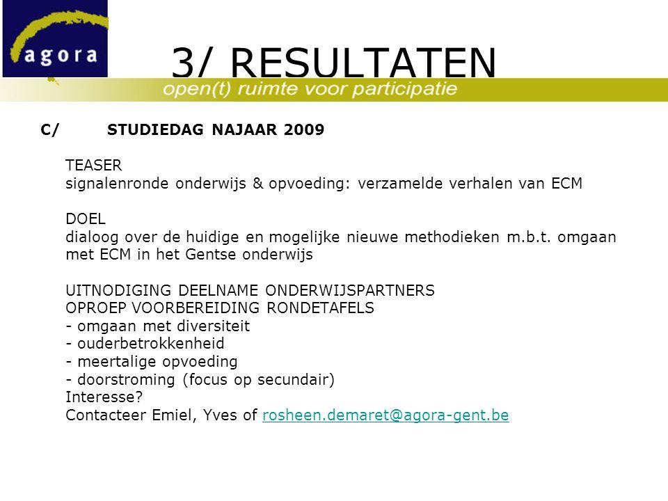 3/ RESULTATEN C/STUDIEDAG NAJAAR 2009 TEASER signalenronde onderwijs & opvoeding: verzamelde verhalen van ECM DOEL dialoog over de huidige en mogelijke nieuwe methodieken m.b.t.