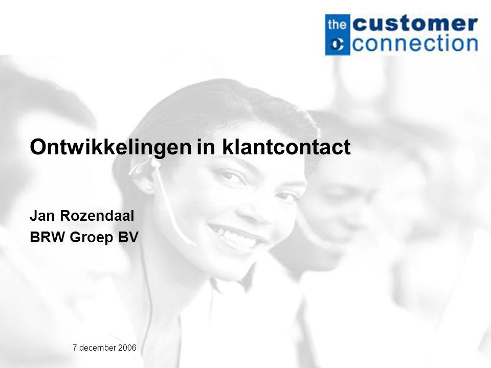 7 december 2006 Ontwikkelingen in klantcontact Jan Rozendaal BRW Groep BV
