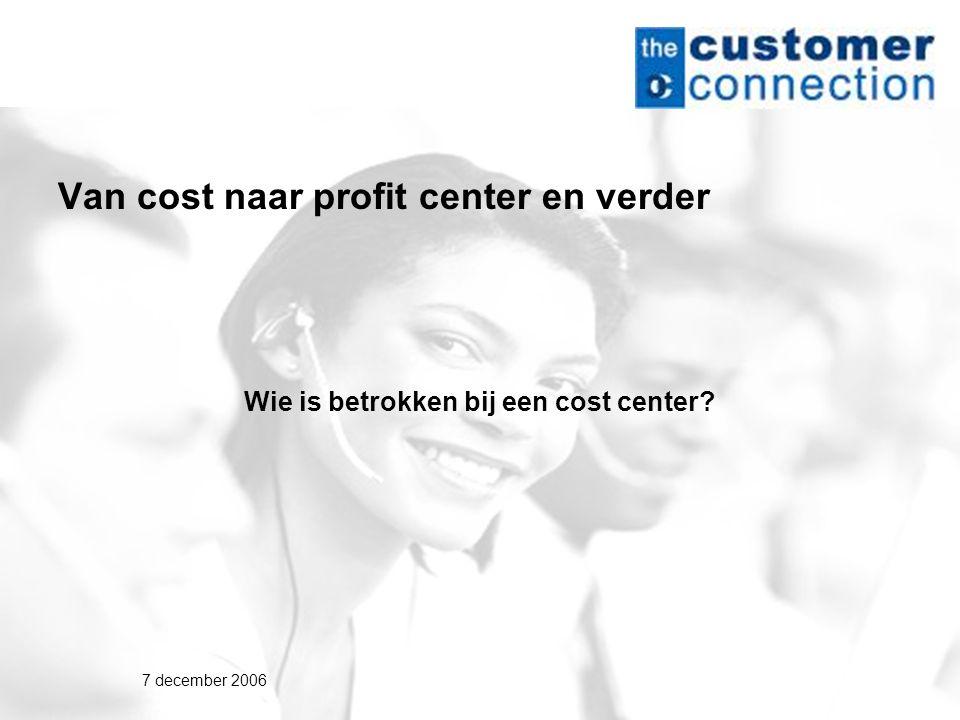 7 december 2006 Van cost naar profit center en verder Wie is betrokken bij een cost center