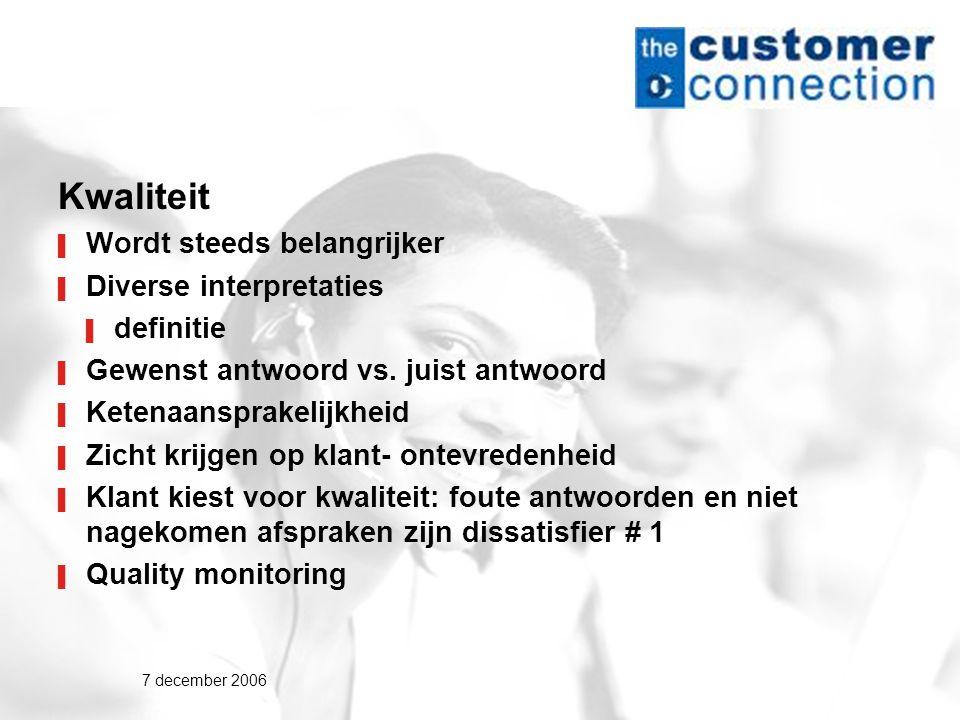 7 december 2006 Kwaliteit ▌ Wordt steeds belangrijker ▌ Diverse interpretaties ▌ definitie ▌ Gewenst antwoord vs.