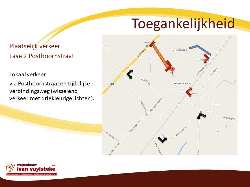 Toegankelijkheid Plaatselijk verkeer Fase 2 Posthoornstraat Lokaal verkeer via Posthoornstraat en tijdelijke verbindingsweg (wisselend verkeer met driekleurige lichten).
