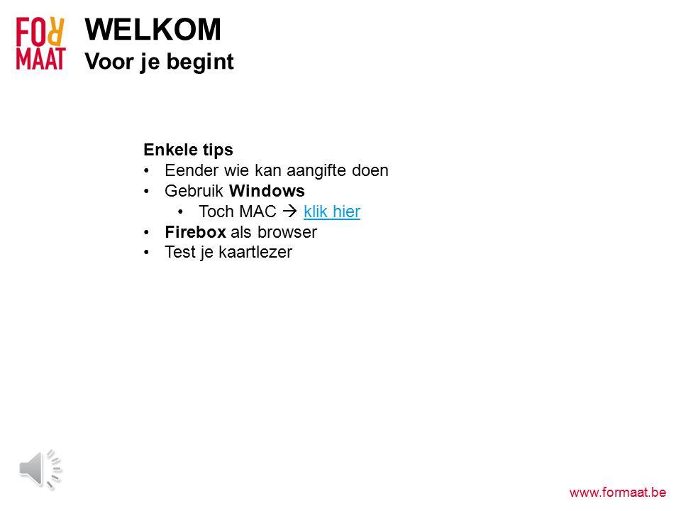 www.formaat.be WELKOM Voor je begint Enkele tips Eender wie kan aangifte doen Gebruik Windows Toch MAC  klik hierklik hier Firebox als browser Test je kaartlezer