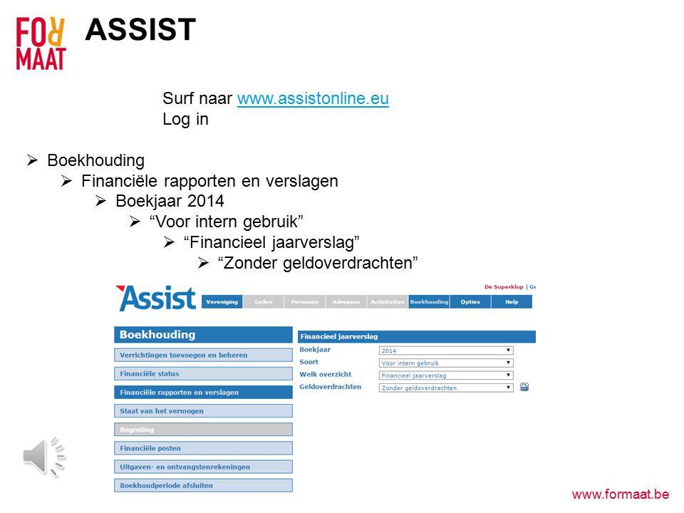 www.formaat.be ASSIST Surf naar www.assistonline.eu Log inwww.assistonline.eu  Boekhouding  Financiële rapporten en verslagen  Boekjaar 2014  Voor intern gebruik  Financieel jaarverslag  Zonder geldoverdrachten