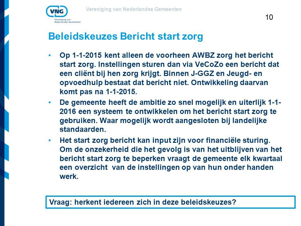 Vereniging van Nederlandse Gemeenten 10 Beleidskeuzes Bericht start zorg Op 1-1-2015 kent alleen de voorheen AWBZ zorg het bericht start zorg. Instell