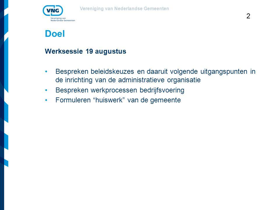 Vereniging van Nederlandse Gemeenten 2 Doel Werksessie 19 augustus Bespreken beleidskeuzes en daaruit volgende uitgangspunten in de inrichting van de