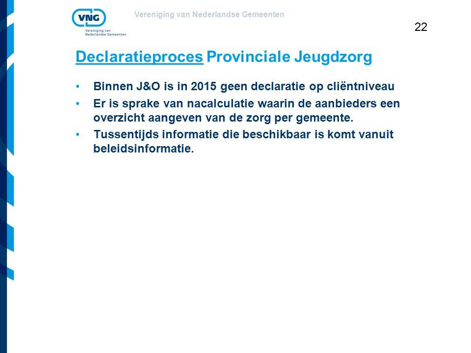Vereniging van Nederlandse Gemeenten 22 Declaratieproces Provinciale Jeugdzorg Binnen J&O is in 2015 geen declaratie op cliëntniveau Er is sprake van