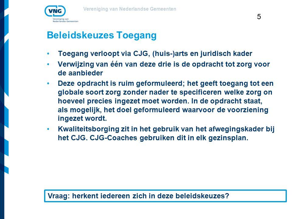 Vereniging van Nederlandse Gemeenten 5 Beleidskeuzes Toegang Toegang verloopt via CJG, (huis-)arts en juridisch kader Verwijzing van één van deze drie