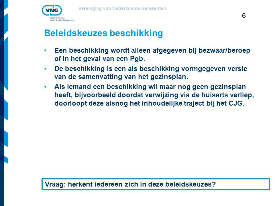 Vereniging van Nederlandse Gemeenten 6 Beleidskeuzes beschikking Een beschikking wordt alleen afgegeven bij bezwaar/beroep of in het geval van een Pgb