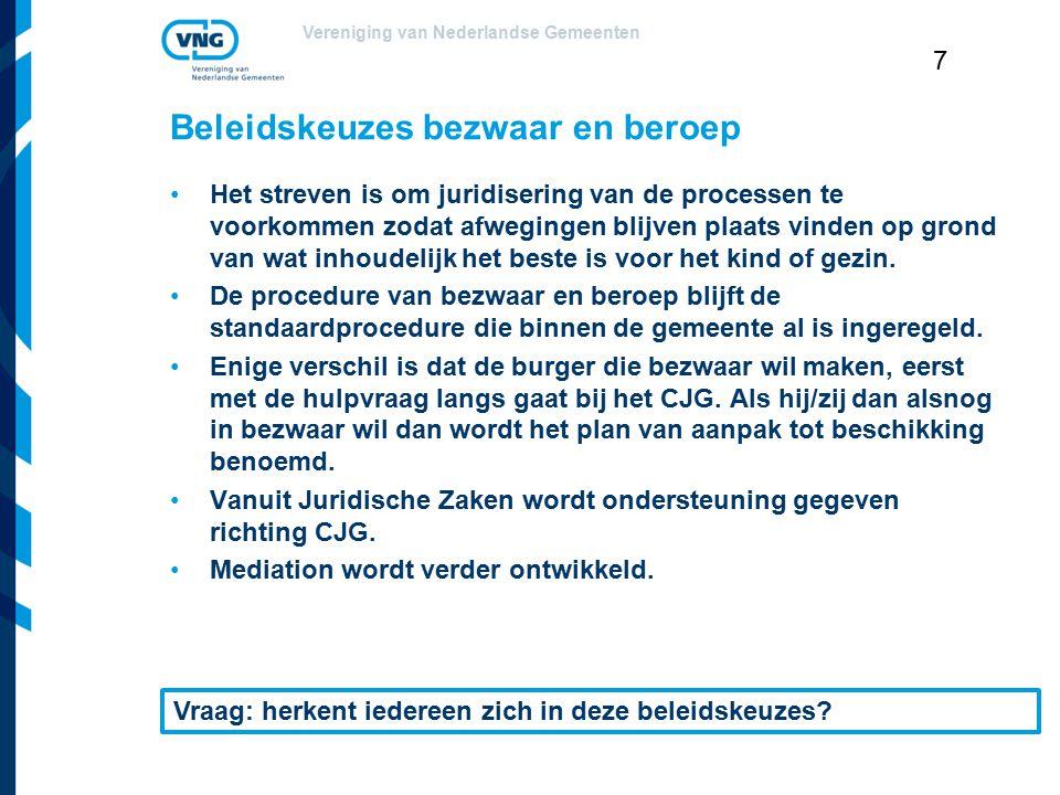 Vereniging van Nederlandse Gemeenten 7 Beleidskeuzes bezwaar en beroep Het streven is om juridisering van de processen te voorkommen zodat afwegingen