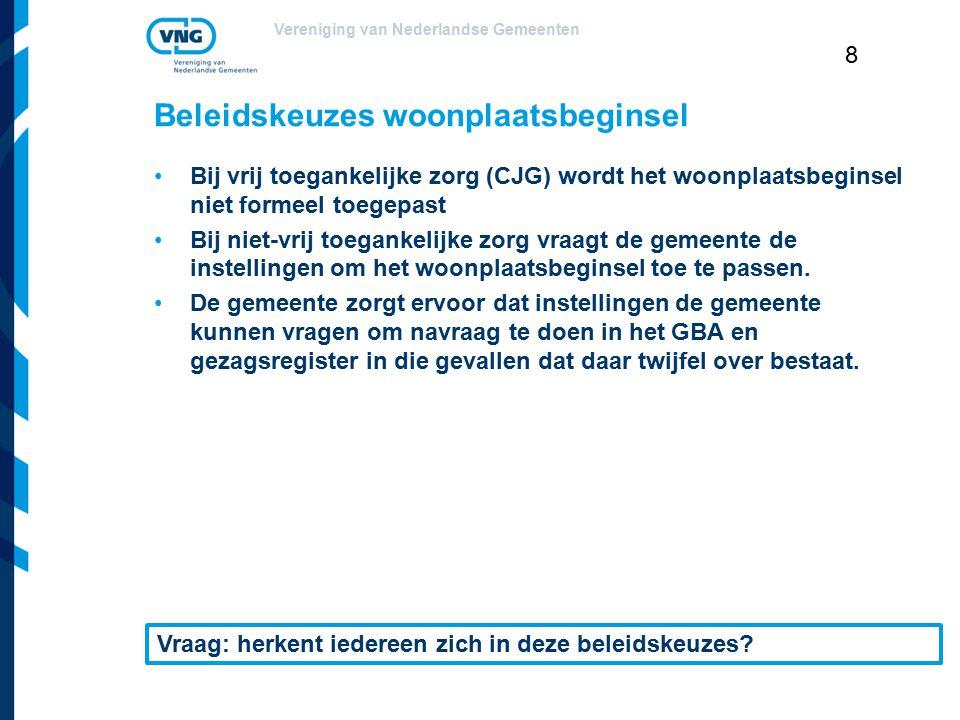 Vereniging van Nederlandse Gemeenten 8 Beleidskeuzes woonplaatsbeginsel Bij vrij toegankelijke zorg (CJG) wordt het woonplaatsbeginsel niet formeel to