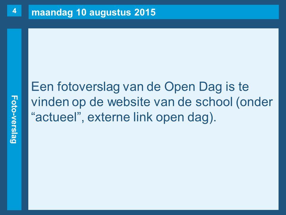 maandag 10 augustus 2015 Foto-verslag Een fotoverslag van de Open Dag is te vinden op de website van de school (onder actueel , externe link open dag).