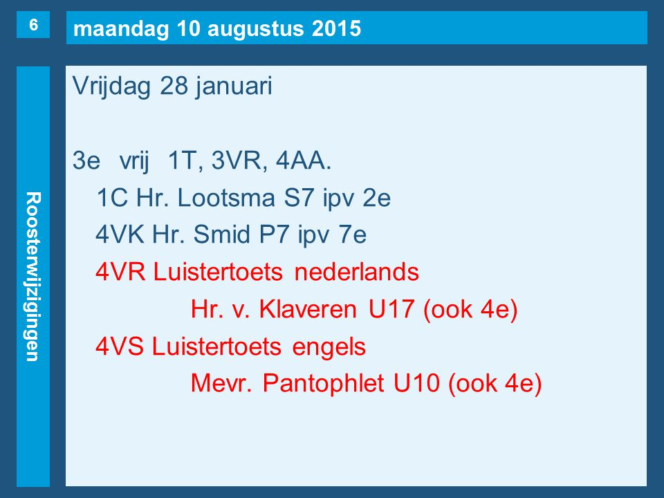 maandag 10 augustus 2015 Roosterwijzigingen Vrijdag 28 januari 3evrij1T, 3VR, 4AA.